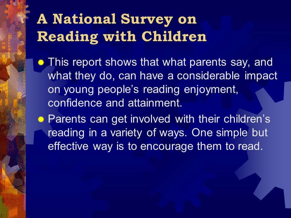 A National Survey on Reading with Children  This report shows that what parents say, and what they do, can have a considerable impact on young people