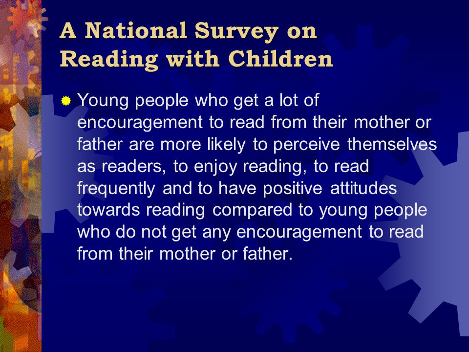 A National Survey on Reading with Children  Young people who get a lot of encouragement to read from their mother or father are more likely to percei