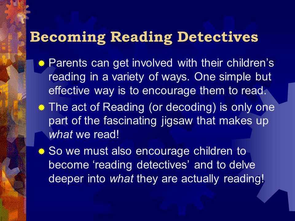 Becoming Reading Detectives  Parents can get involved with their children's reading in a variety of ways. One simple but effective way is to encourag