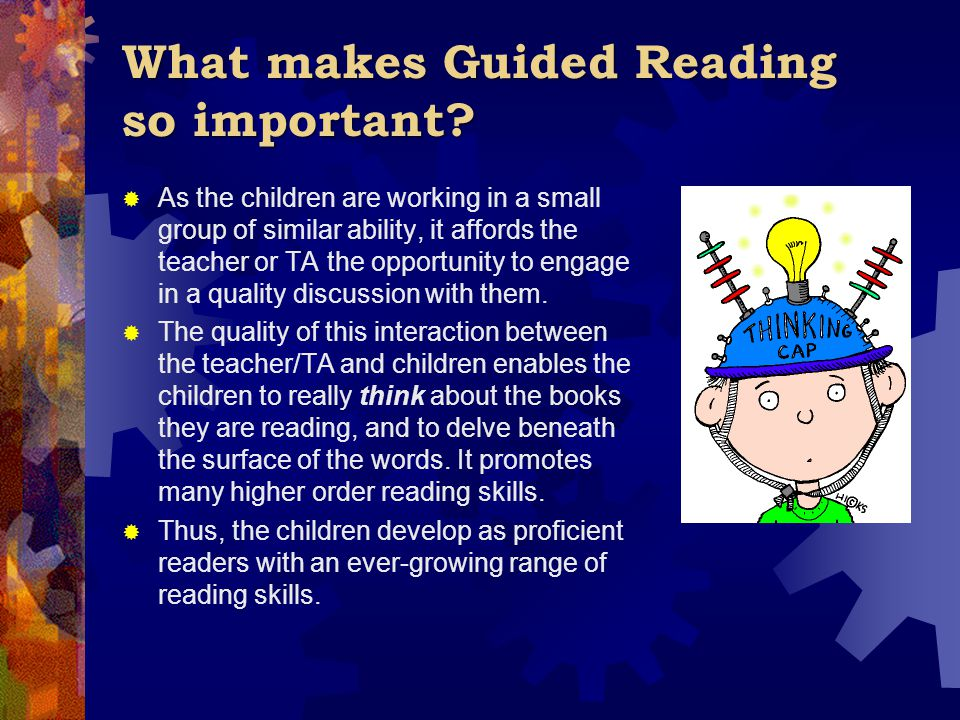 What makes Guided Reading so important?  As the children are working in a small group of similar ability, it affords the teacher or TA the opportunit