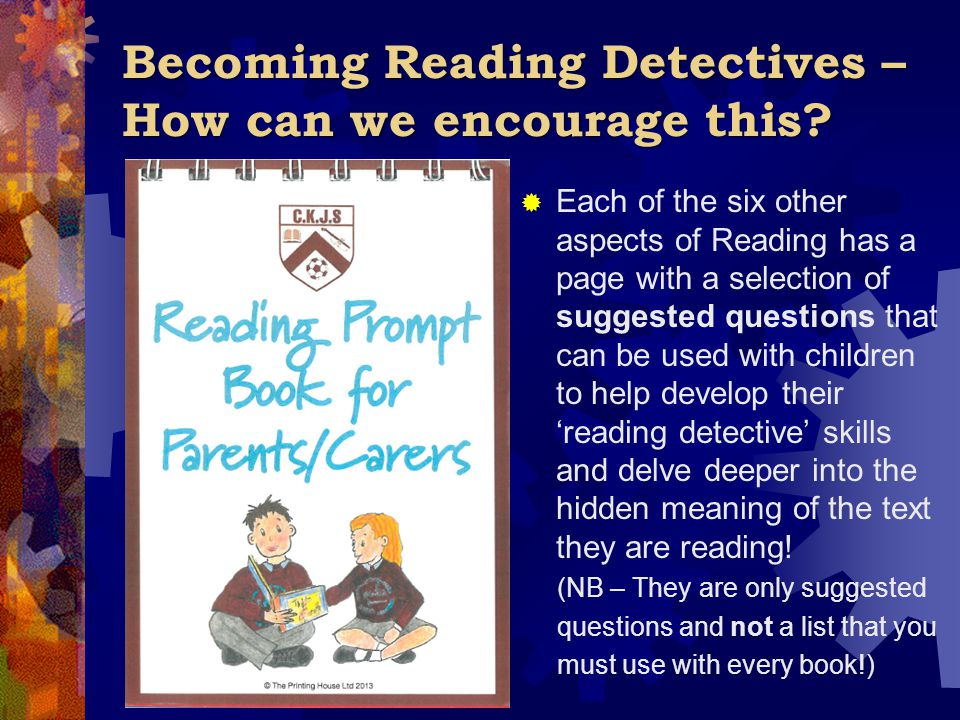Becoming Reading Detectives – How can we encourage this?  Each of the six other aspects of Reading has a page with a selection of suggested questions