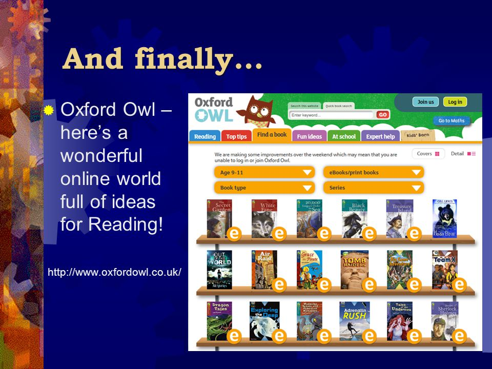 And finally…  Oxford Owl – here's a wonderful online world full of ideas for Reading! http://www.oxfordowl.co.uk/