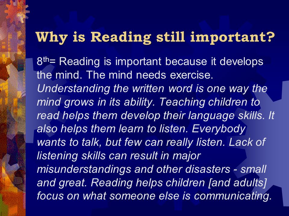 Why is Reading still important.8 th = Reading is important because it develops the mind.