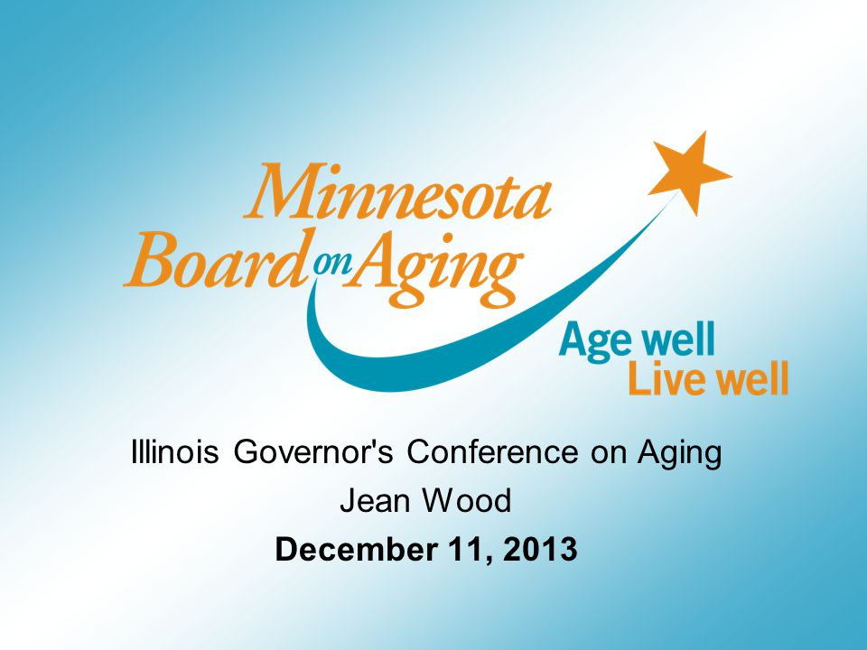 Illinois Governor s Conference on Aging Jean Wood December 11, 2013