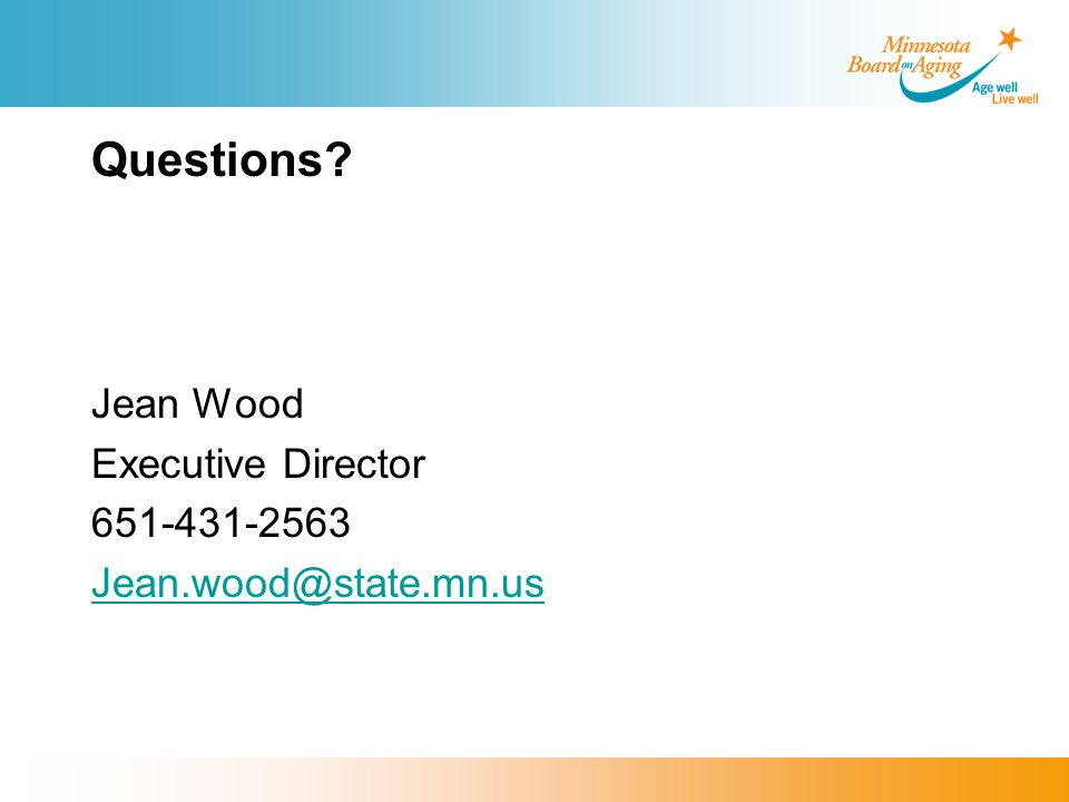 Questions Jean Wood Executive Director 651-431-2563 Jean.wood@state.mn.us