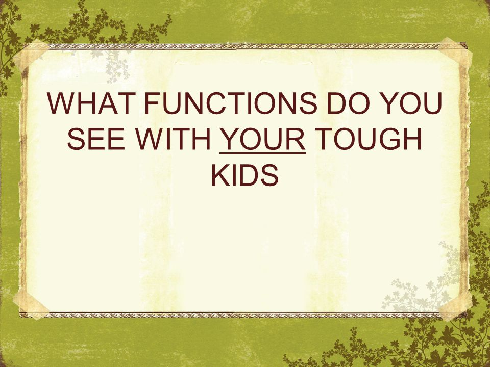 WHAT FUNCTIONS DO YOU SEE WITH YOUR TOUGH KIDS