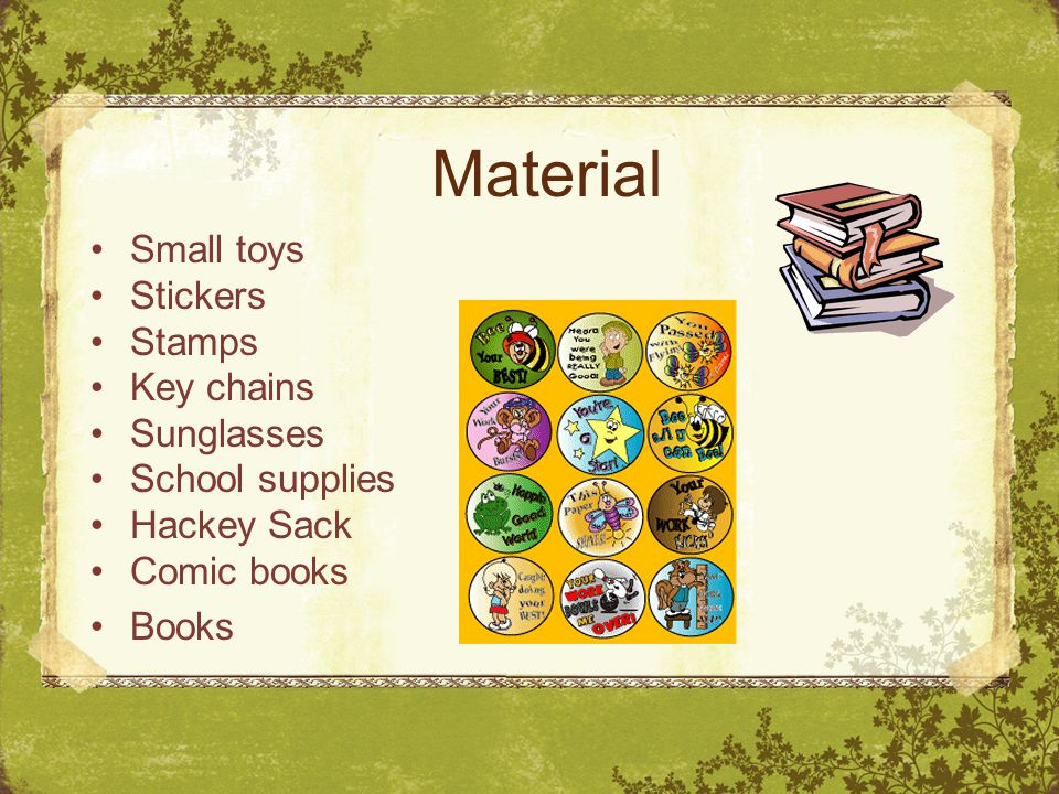 Material Small toys Stickers Stamps Key chains Sunglasses School supplies Hackey Sack Comic books Books