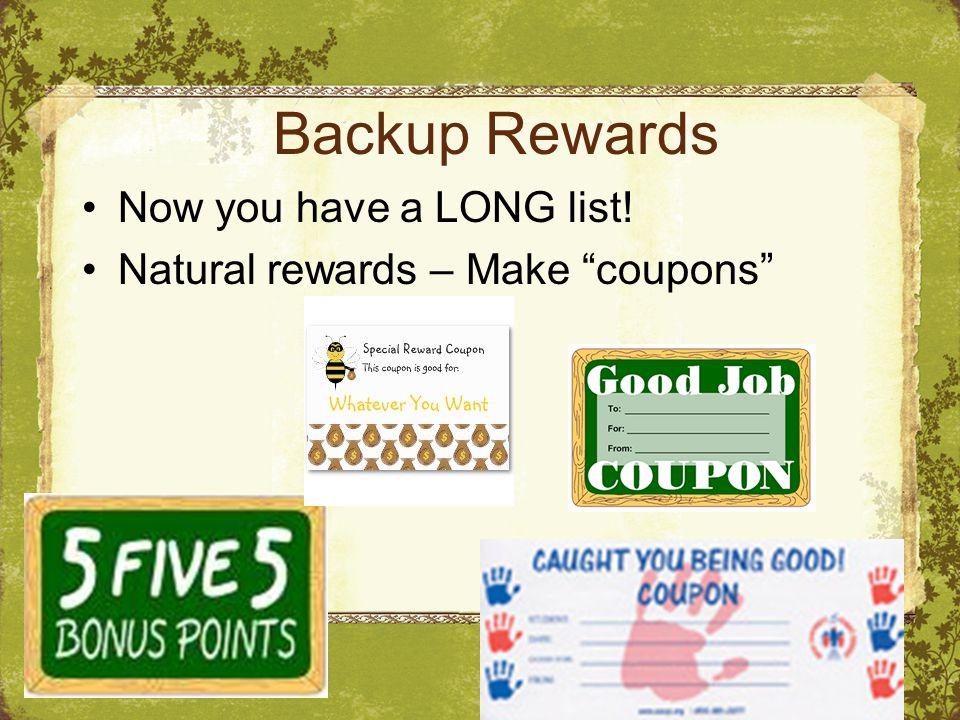 Backup Rewards Now you have a LONG list! Natural rewards – Make coupons