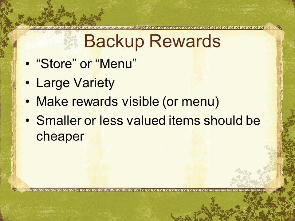 Backup Rewards Store or Menu Large Variety Make rewards visible (or menu) Smaller or less valued items should be cheaper