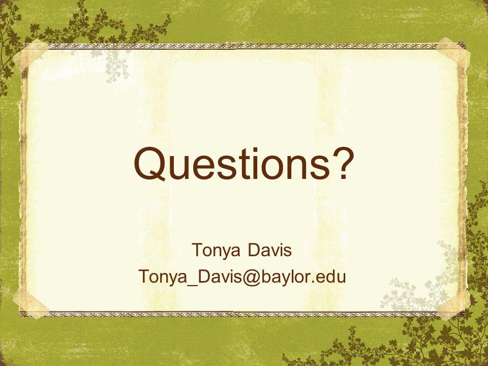 Questions Tonya Davis Tonya_Davis@baylor.edu