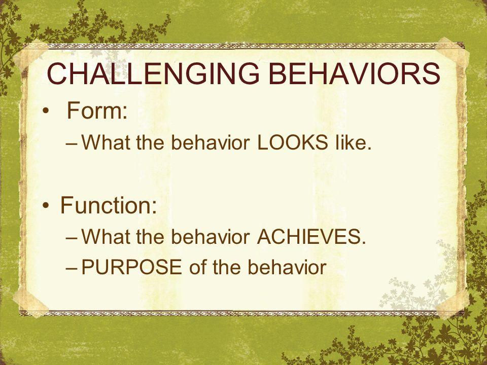 CHALLENGING BEHAVIORS Form: –What the behavior LOOKS like.
