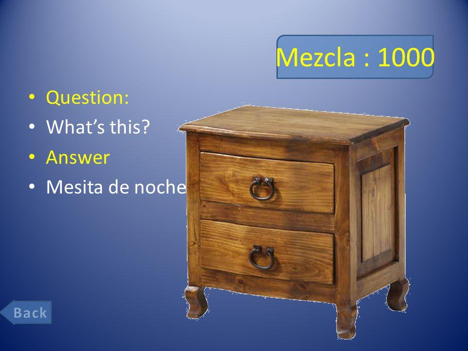 Mezcla : 1000 Question: What's this Answer Mesita de noche