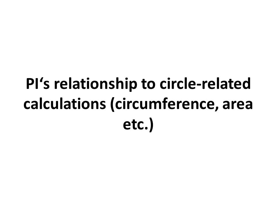 PI's relationship to circle-related calculations (circumference, area etc.)