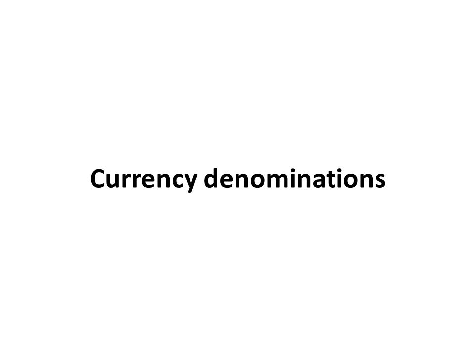 Currency denominations