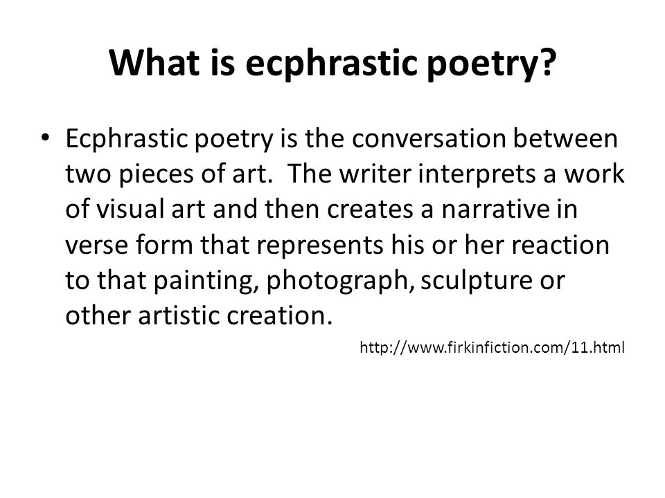 What is ecphrastic poetry? Ecphrastic poetry is the conversation between two pieces of art. The writer interprets a work of visual art and then create