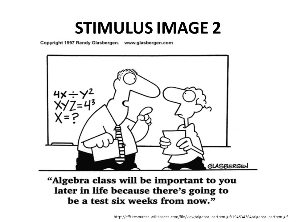 STIMULUS IMAGE 2 http://cfftjresources.wikispaces.com/file/view/algebra_cartoon.gif/194634384/algebra_cartoon.gif