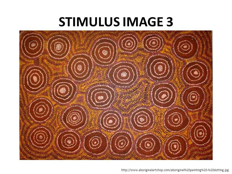 STIMULUS IMAGE 3 http://www.aboriginalartshop.com/aboriginal%20painting%20-%20dotting.jpg