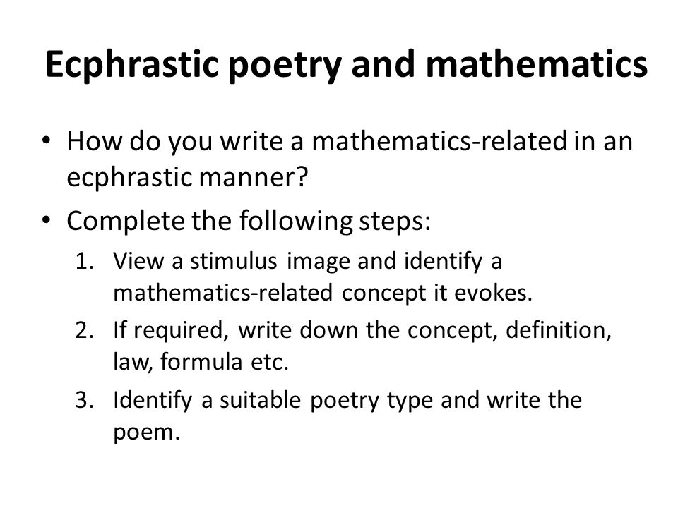 Ecphrastic poetry and mathematics How do you write a mathematics-related in an ecphrastic manner? Complete the following steps: 1.View a stimulus imag