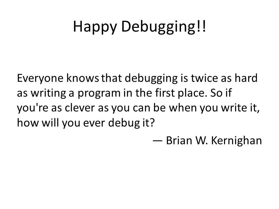 Happy Debugging!.