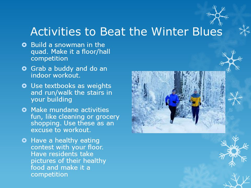 Activities Cont. Remember… the gym is still open in the winter.