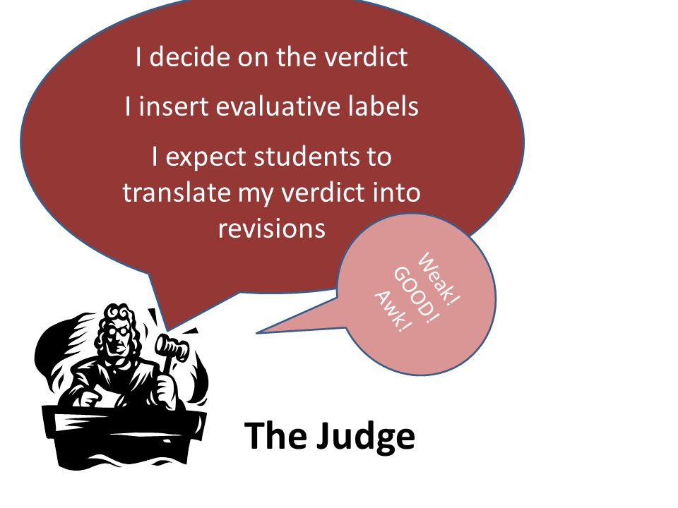 I decide on the verdict I insert evaluative labels I expect students to translate my verdict into revisions Weak.