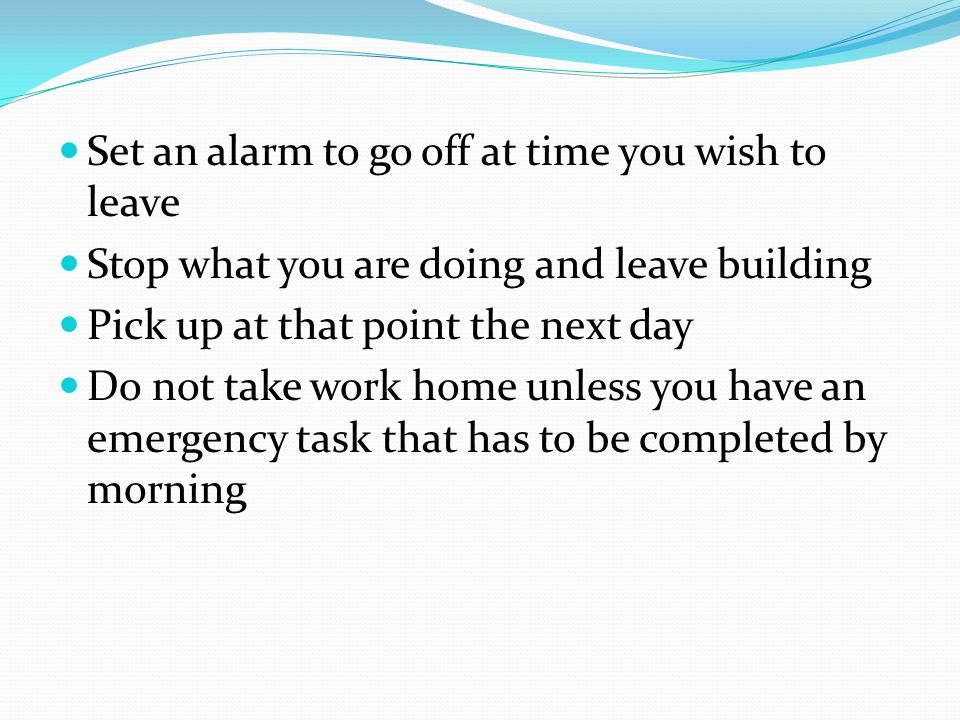 Set an alarm to go off at time you wish to leave Stop what you are doing and leave building Pick up at that point the next day Do not take work home unless you have an emergency task that has to be completed by morning