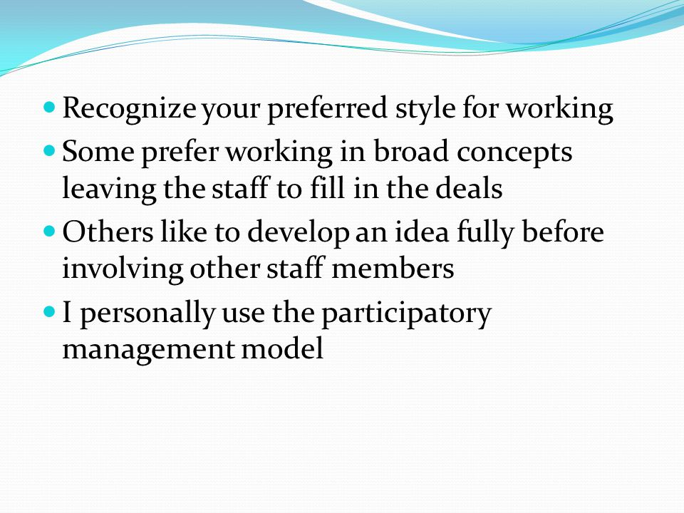 Recognize your preferred style for working Some prefer working in broad concepts leaving the staff to fill in the deals Others like to develop an idea