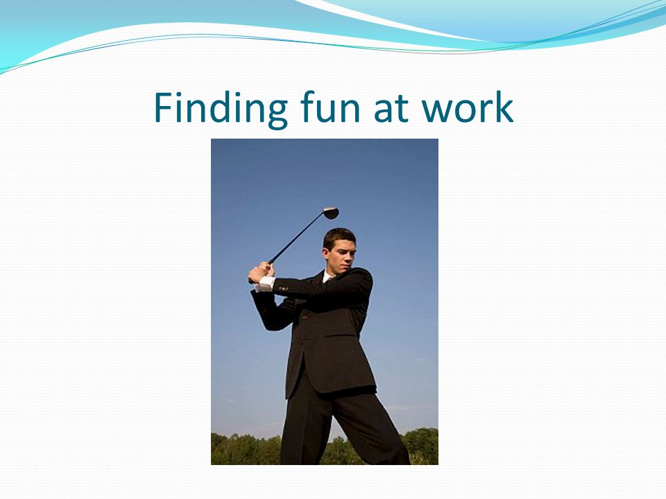 Finding fun at work