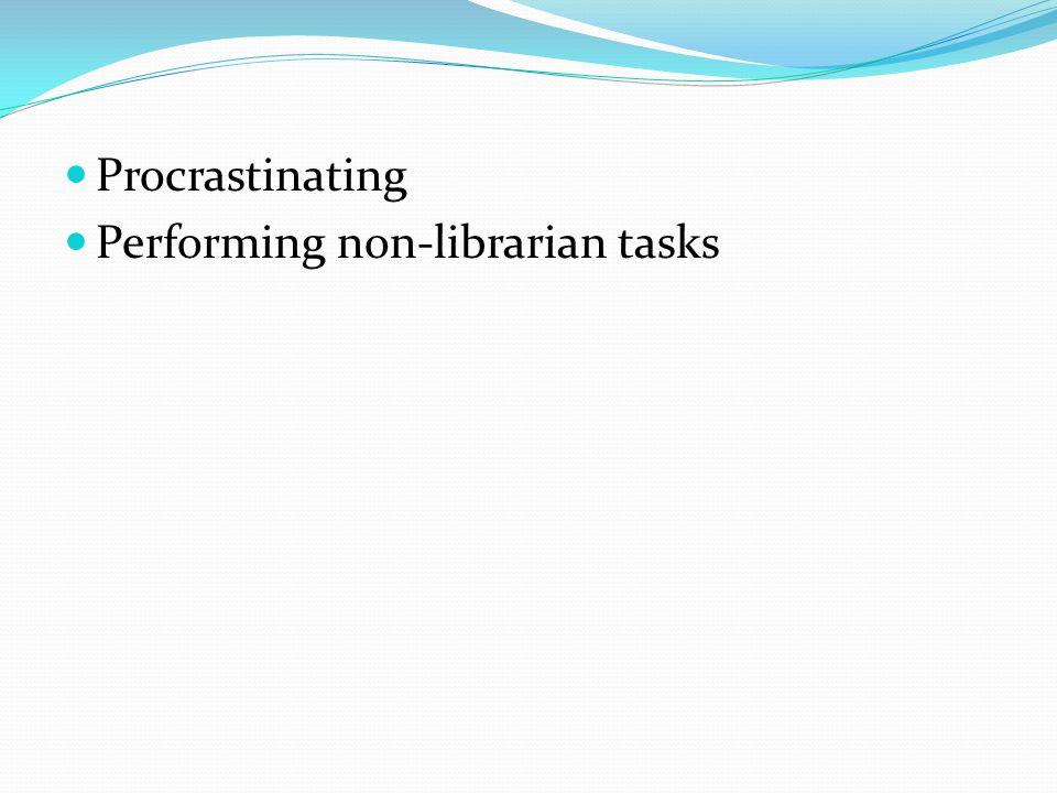 Procrastinating Performing non-librarian tasks