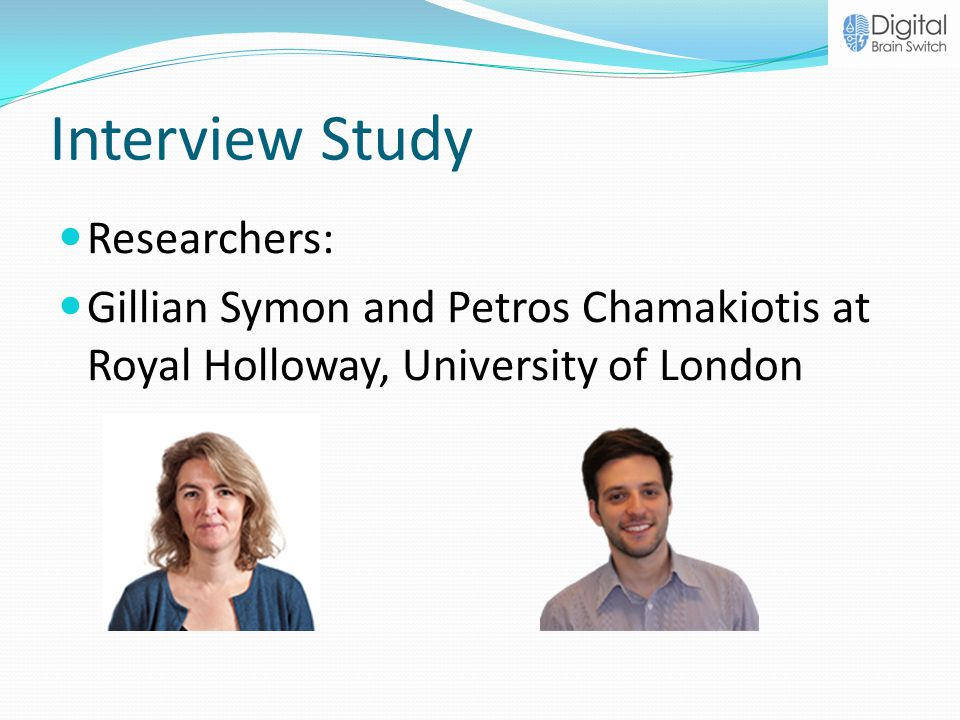 Interview Study Researchers: Gillian Symon and Petros Chamakiotis at Royal Holloway, University of London