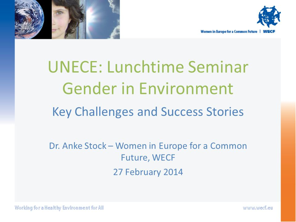 Outcomes Gender sensitive needs oriented solutions often innovative and more sustainable; Importance of traditional knowledge re resource management kept (often by women); Small-scale and decentralised technologies are more environmental friendly; Local demonstration projects can be examples for development of national and international policies.