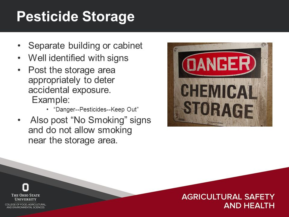 Pesticide Storage Separate building or cabinet Well identified with signs Post the storage area appropriately to deter accidental exposure.