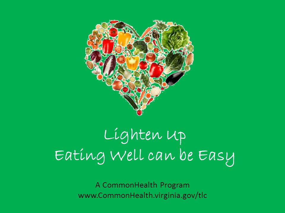 Lighten Up Eating Well can be Easy A CommonHealth Program www.CommonHealth.virginia.gov/tlc