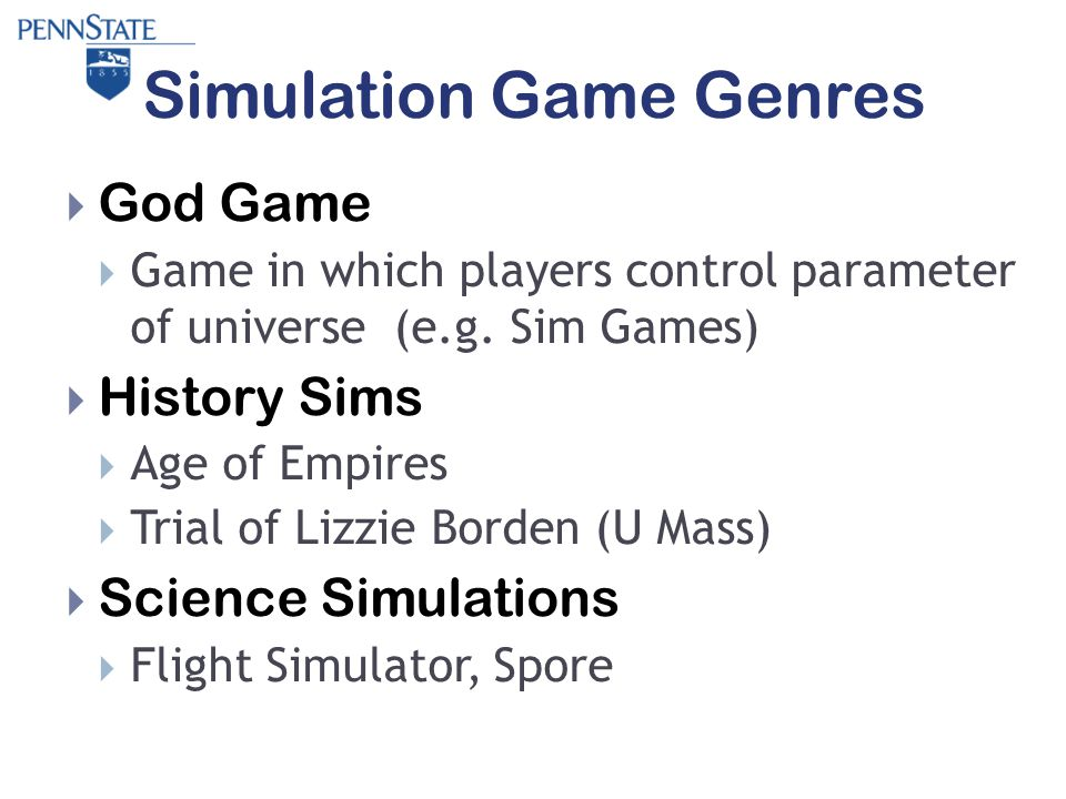 Simulation Game Genres  God Game  Game in which players control parameter of universe (e.g.