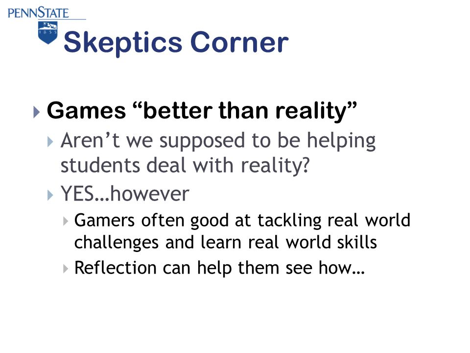 Skeptics Corner  Games better than reality  Aren't we supposed to be helping students deal with reality.