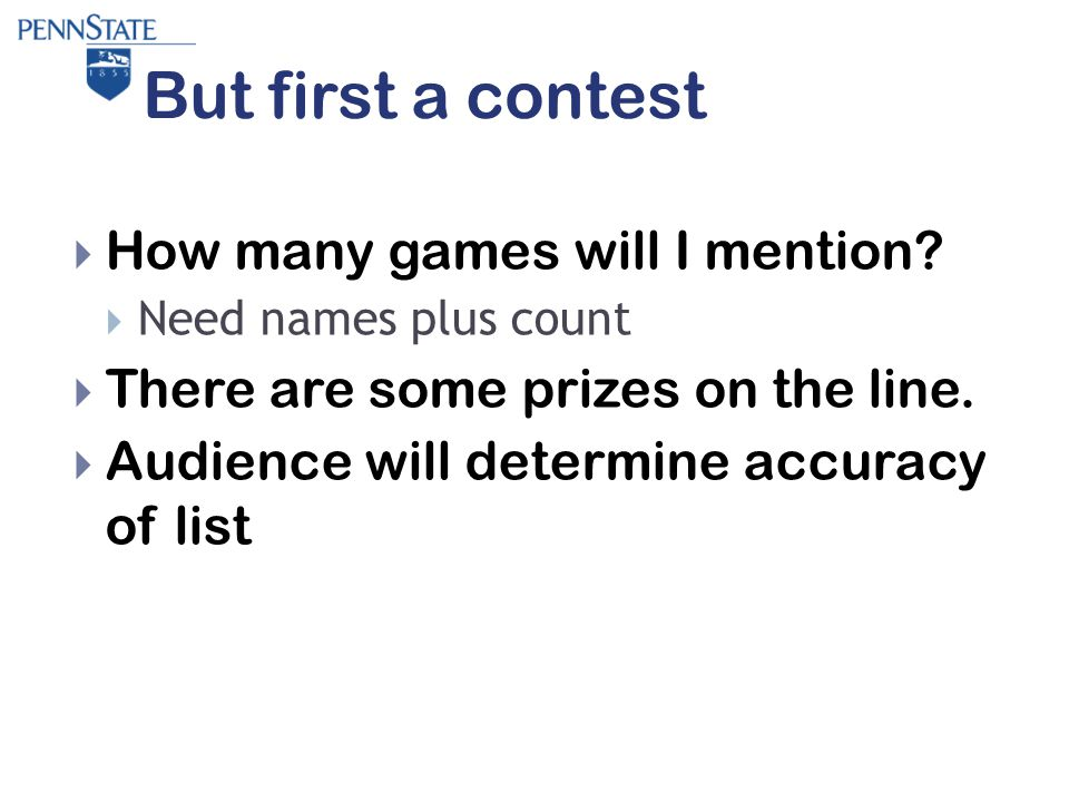 But first a contest  How many games will I mention.