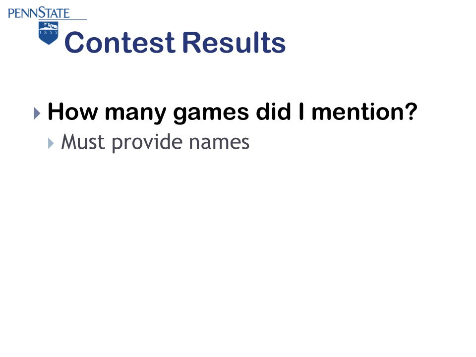 Contest Results  How many games did I mention  Must provide names