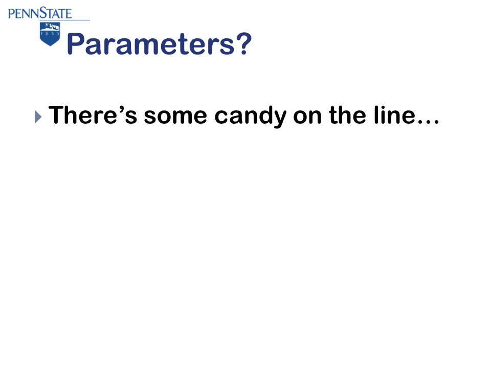 Parameters  There's some candy on the line…