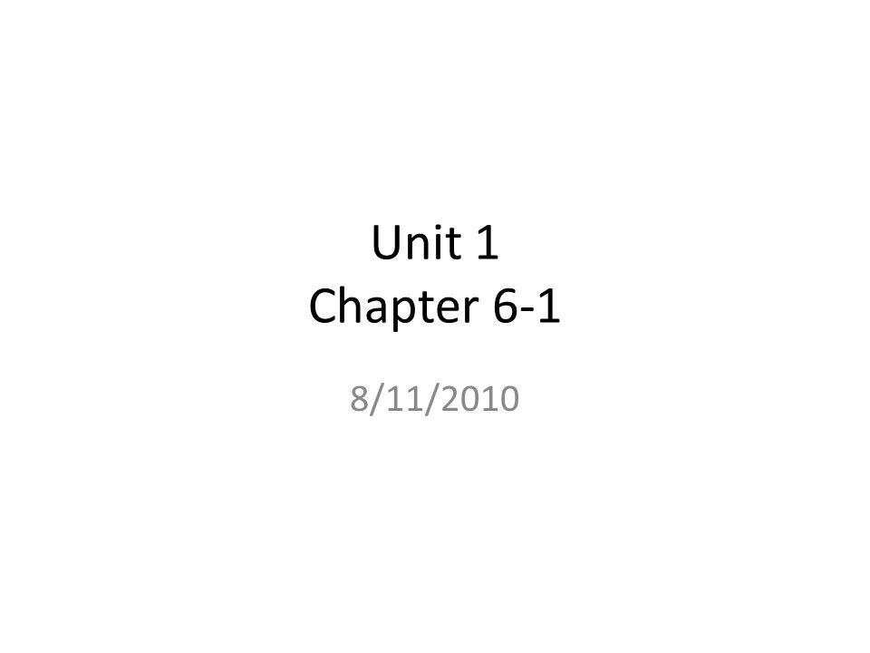 Unit 1 Chapter 6-1 8/11/2010