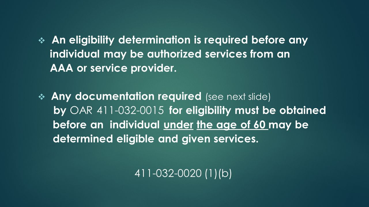  An eligibility determination is required before any individual may be authorized services from an AAA or service provider.