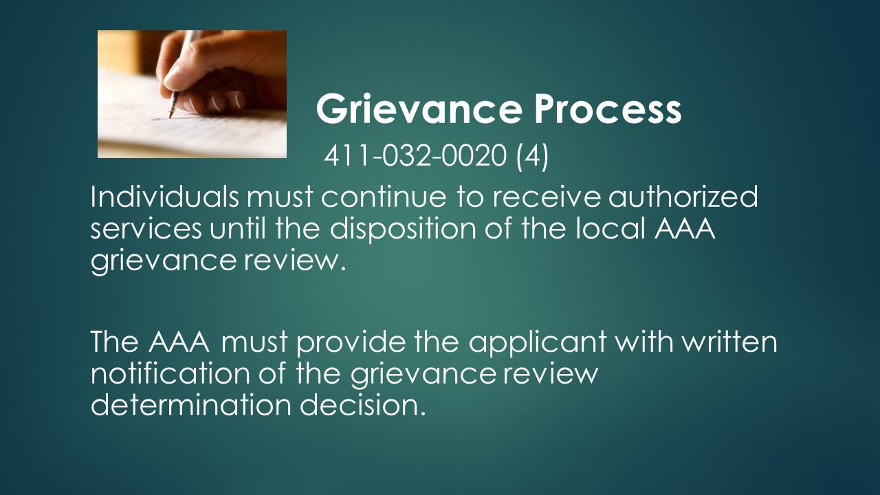 Grievance Process 411-032-0020 (4) Individuals must continue to receive authorized services until the disposition of the local AAA grievance review.