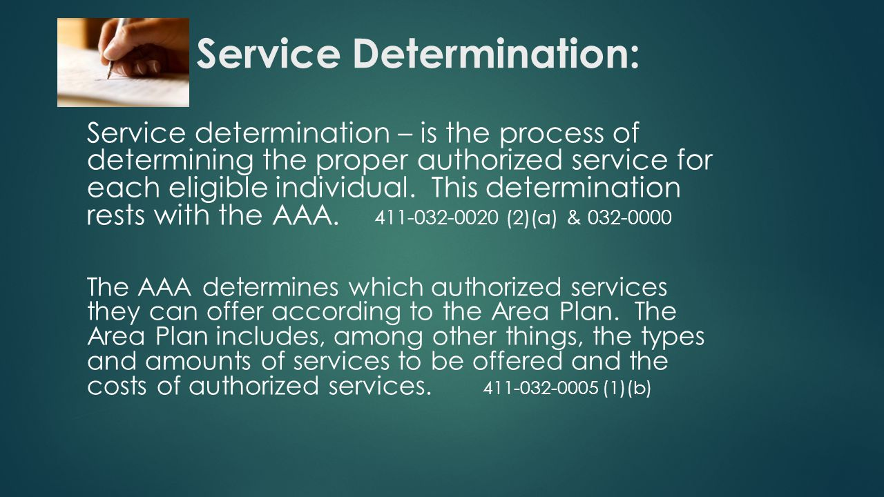Service Determination: Service determination – is the process of determining the proper authorized service for each eligible individual.