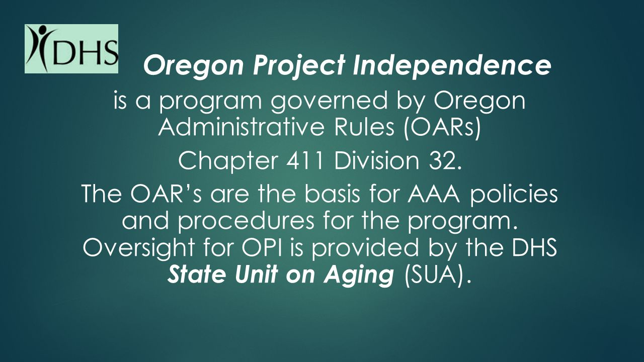 Oregon Project Independence is a program governed by Oregon Administrative Rules (OARs) Chapter 411 Division 32.