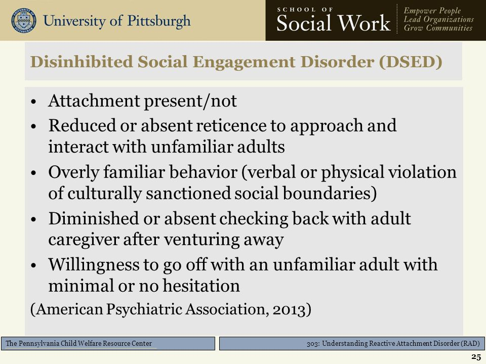 303: Understanding Reactive Attachment Disorder (RAD) The Pennsylvania Child Welfare Resource Center Section III: Related Disorders and Differential D