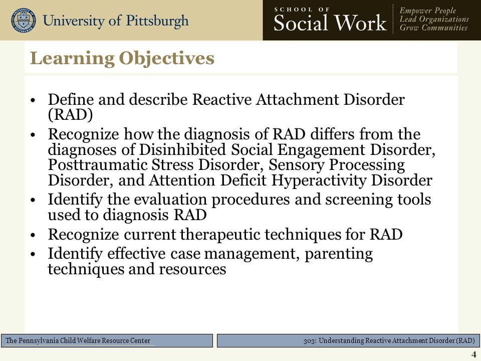 303: Understanding Reactive Attachment Disorder (RAD) The Pennsylvania Child Welfare Resource Center What's In It For Me? RAD Training Needs 3