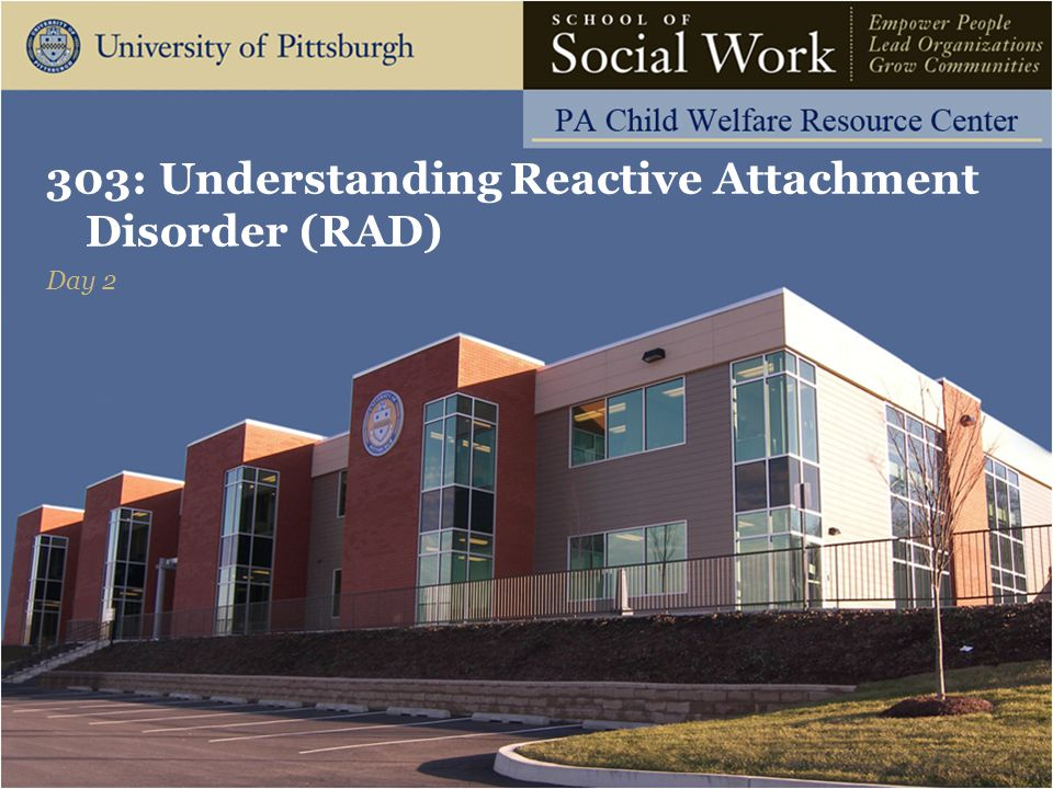 303: Understanding Reactive Attachment Disorder (RAD) The Pennsylvania Child Welfare Resource Center Questions? 41