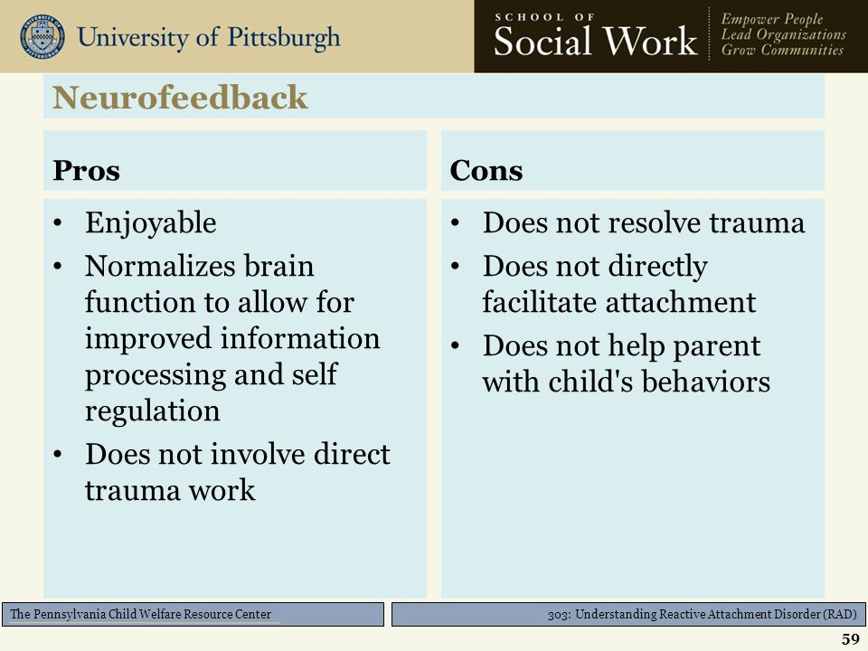 303: Understanding Reactive Attachment Disorder (RAD) The Pennsylvania Child Welfare Resource Center Neurofeedback II Sensors are placed in designated