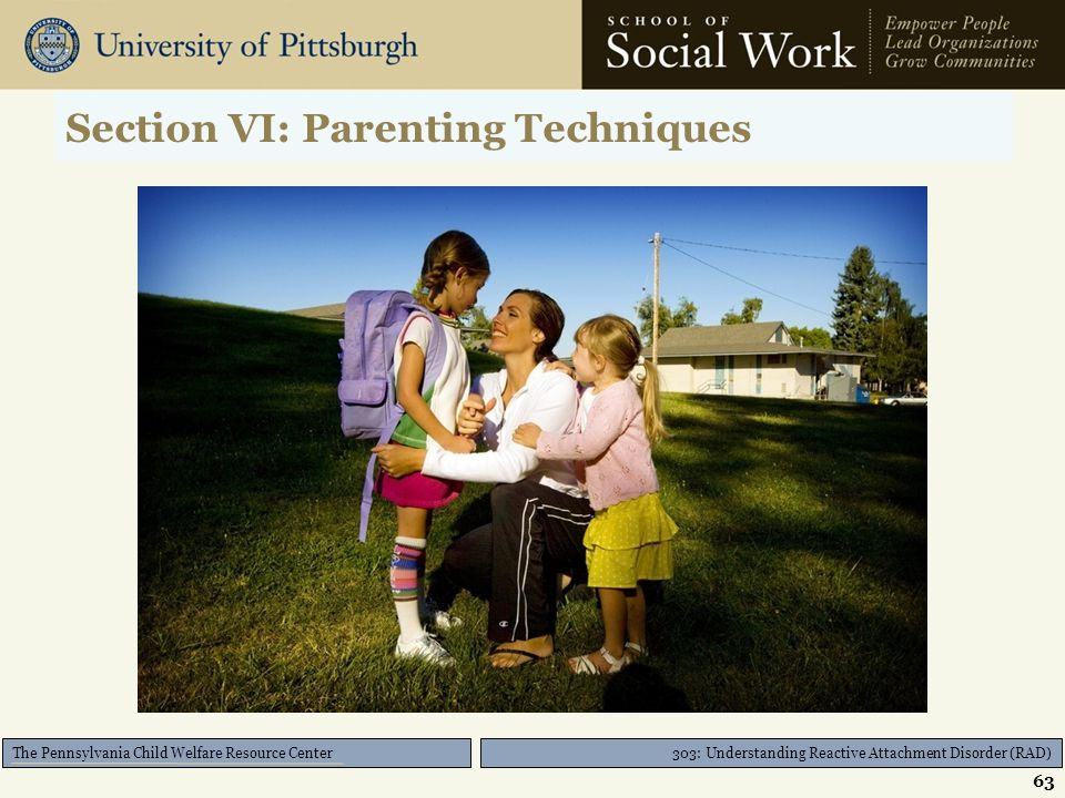 303: Understanding Reactive Attachment Disorder (RAD) The Pennsylvania Child Welfare Resource Center Key Questions to Ask Treatment Specialists:  Do