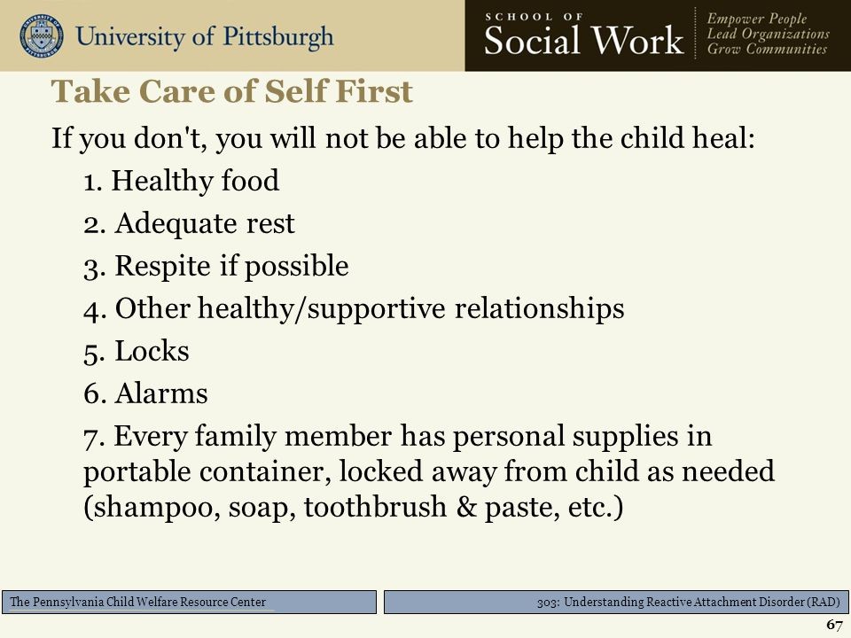 303: Understanding Reactive Attachment Disorder (RAD) The Pennsylvania Child Welfare Resource Center Principles of Attachment Parenting Take care of s