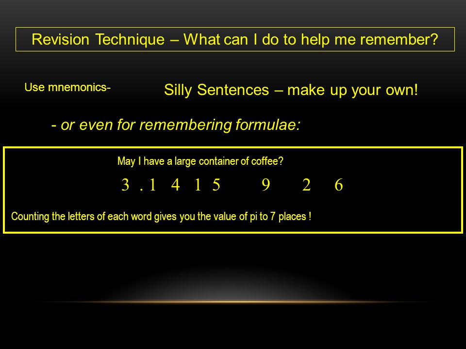 May I have a large container of coffee? Revision Technique – What can I do to help me remember? Use mnemonics- Silly Sentences – make up your own! - o